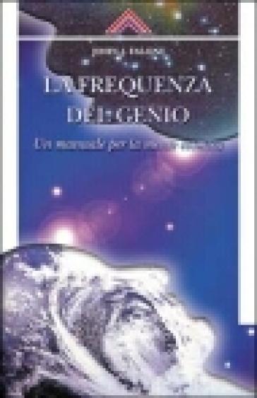 La frequenza del genio. Un manuale per la mente cosmica - John J. Falone |