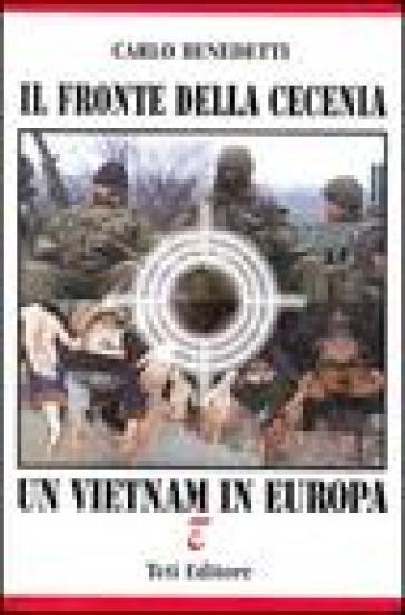 Il fronte della Cecenia. Un Vietnam in Europa - Carlo Benedetti |