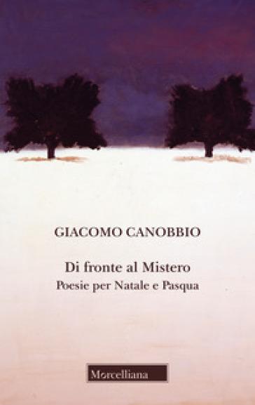 Di fronte al mistero. Poesie per Natale e Pasqua - Giacomo Canobbio | Kritjur.org