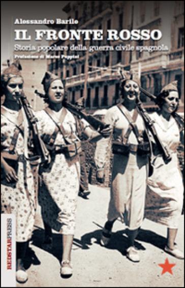 Il fronte rosso. Storia popolare della guerra civile spagnola - Alessandro Barile | Rochesterscifianimecon.com