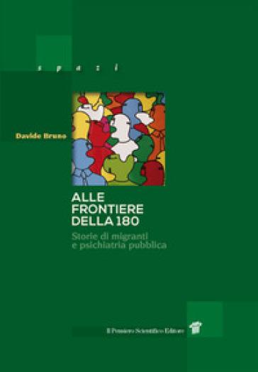 Alle frontiere della 180. Storie di migrazione e psichiatria pubblica in Italia - Davide Bruno |