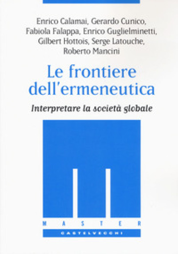 Le frontiere dell'ermeneutica. Interpretare la società globale - R. Mancini | Rochesterscifianimecon.com