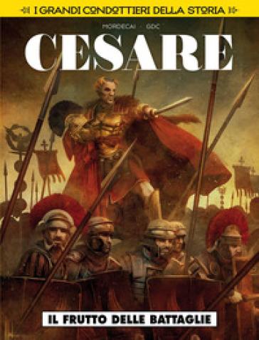 Il frutto delle battaglie. Cesare. I grandi condottieri della storia. 4. - MORDECAI   Thecosgala.com