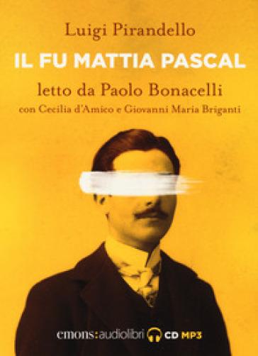 Il fu Mattia Pascal letto da Paolo Bonacelli con Cecilia d'Amico e Giovanni Maria Briganti. Audiolibro. CD Audio formato MP3 - Luigi Pirandello  