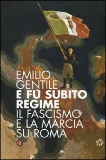 E fu subito regime. Il fascismo e la marcia su Roma - Emilio Gentile |