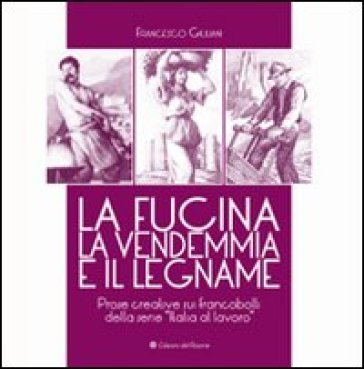 La fucina, la vendemmia e il legname - Francesco Giuliani pdf epub