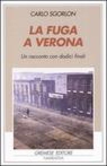 La fuga a Verona. Un racconto con dodici finali - Carlo Sgorlon  