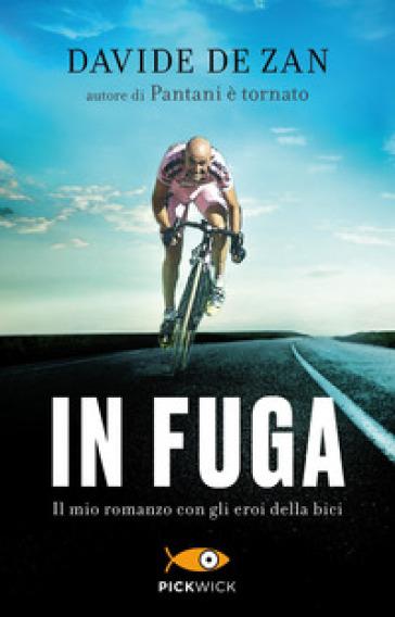 In fuga. Il mio romanzo con gli eroi della bici - Davide De Zan | Thecosgala.com