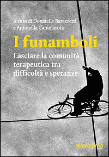I funamboli. Lasciare la comunità terapeutica tra difficoltà e speranze - D. Barazzetti |