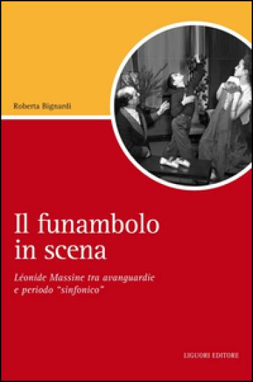 Il funambolo in scena. Léonide Massine tra avanguardie e periodo «sinfonico» - Roberta Bignardi | Thecosgala.com