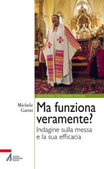 Ma funziona veramente? Indagine sulla messa e la sua efficacia - Michele Garini | Rochesterscifianimecon.com