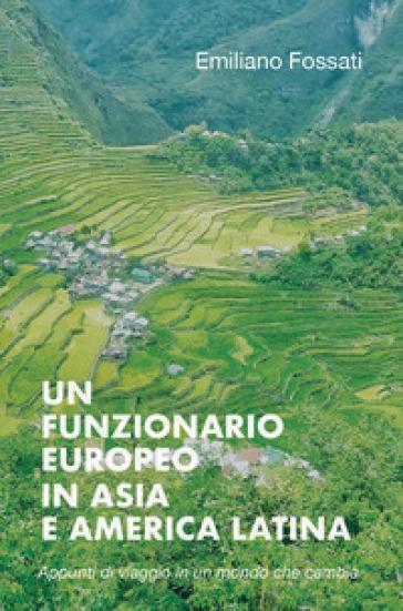 Un funzionario europeo in Asia e America Latina. Appunti di viaggio (1978-2000)