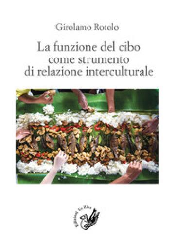 La funzione del cibo come strumento di relazione interculturale - Girolamo Rotolo | Thecosgala.com