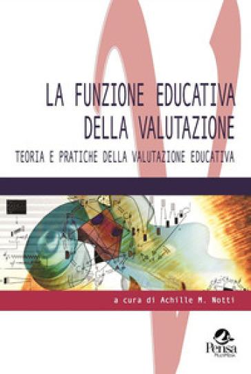 La funzione educativa della valutazione. Teoria e pratiche della valutazione educativa - A. M. Notti   Rochesterscifianimecon.com
