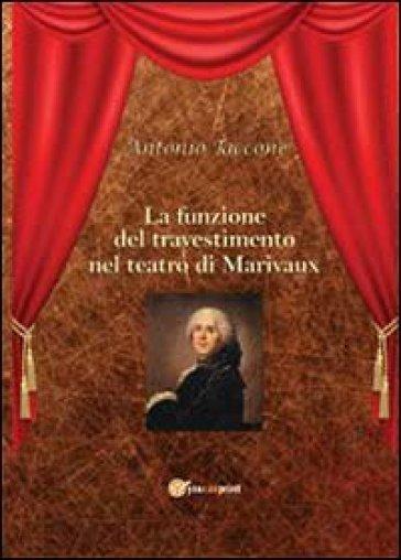La funzione del travestimento nel teatro di Marivaux - Antonio Taccone | Rochesterscifianimecon.com