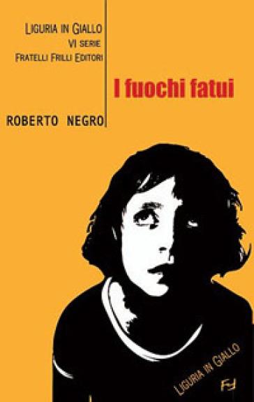 I fuochi fatui. Un'indagine del commissario Scichilone - Roberto Negro |