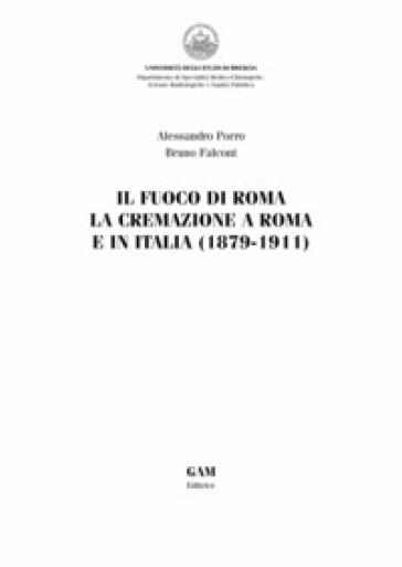 Il fuoco di Roma. La cremazione a Roma e in Italia (1879-1911) - Alessandro Porro | Ericsfund.org