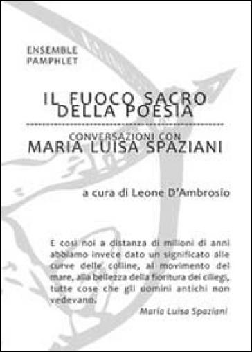 Il fuoco sacro della poesia. Conversazioni con Maria Luisa Spaziani - Leone D'Ambrosio  