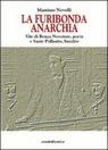 La furibonda anarchia. Vite di Renzo Novatore, poeta e Sante Pollastro, bandito