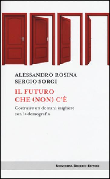 Il futuro che (non) c'è. Costruire un domani migliore con la demografia - Alessandro Rosina pdf epub