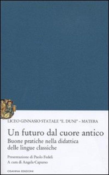 Un futuro dal cuore antico. Buone pratiche nella didattica delle lingue classiche - A. Capurso |