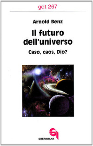 Il futuro dell'universo. Caso, caos, Dio? - Arnold Benz |