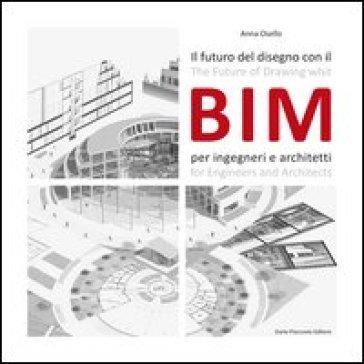 Il futuro del disegno con il BIM per ingegneri e architetti. Ediz. italiana e inglese - Anna Osello | Thecosgala.com