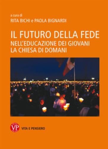 Il futuro della fede. Nell'educazione dei giovani la Chiesa di domani - R. Bichi   Kritjur.org