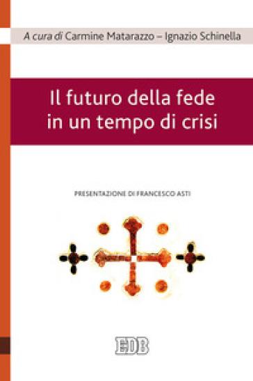 Il futuro della fede in un tempo di crisi - C. Matarazzo |
