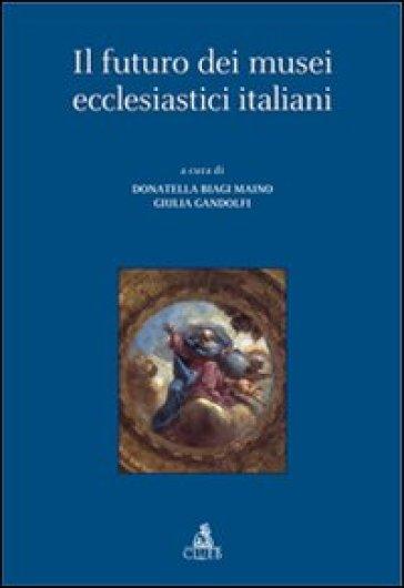 Il futuro dei musei ecclesiastici italiani - G. Gandolfi |