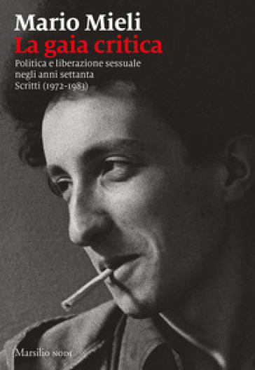 La gaia critica. Politica e liberazione sessuale negli anni Settanta. Scritti (1972-1983) - Mario Mieli | Thecosgala.com