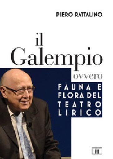 Il galempio. Ovvero fauna e flora del teatro lirico - Piero Rattalino | Thecosgala.com