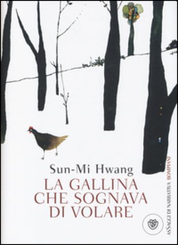 La gallina che sognava di volare - Sun-mi Hwang |