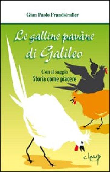 Le galline pavàne di Galileo. Con il saggio «Storia come piacere» - Gian Paolo Prandstraller |