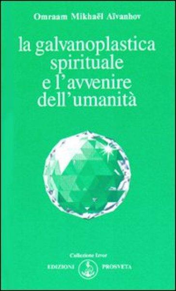 La galvanoplastica spirituale e l'avvenire dell'umanità - Omraam Mikhael Aivanhov  