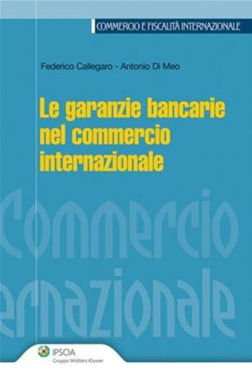 Le garanzie bancarie nel commercio internazionale - Federico Callegaro |