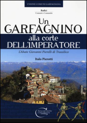 Un garfagnino alla corte dell'imperatore. L'abate Giovanni Pierelli di Trassilico - Italo Pierotti   Rochesterscifianimecon.com