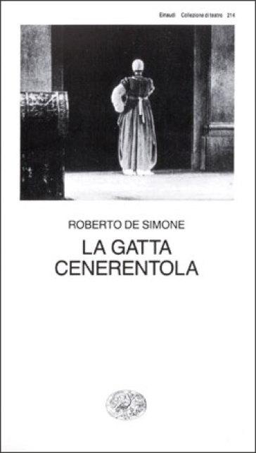La gatta Cenerentola. Favola in musica in tre atti - Roberto De Simone |