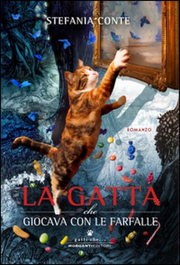 La gatta che giocava con le farfalle - Stefania Conte | Rochesterscifianimecon.com