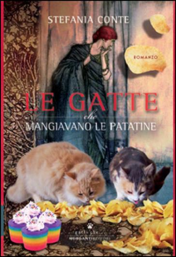 Le gatte che mangiavano le patatine - Stefania Conte |