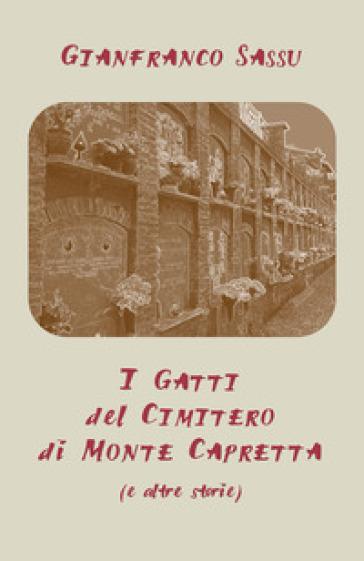 I gatti del cimitero di Monte Capretta (e altre storie) - Gianfranco Sassu | Jonathanterrington.com