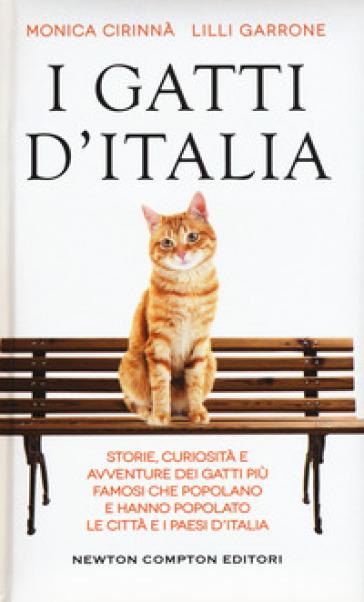 I gatti d'Italia. Storie, curiosità e avventure dei gatti più famosi che popolano e hanno popolato le città e i paesi d'Italia - Monica Cirinnà |