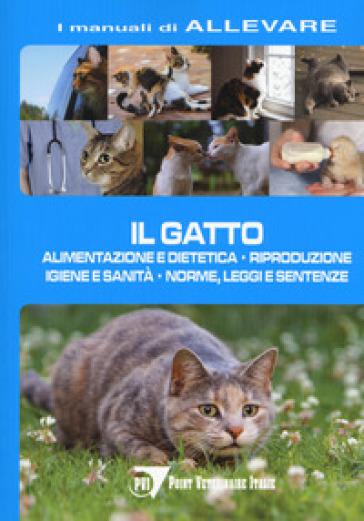 Il gatto. Alimentazione e dietetica. Riproduzione igiene e sanità, norme, leggi e sentenze - Gabriella Battiato | Thecosgala.com