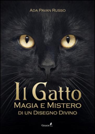 Il gatto. Magia e mistero di un disegno divino - Ada Pavan Russo  