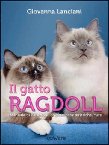 Il gatto Ragdoll. Manuale di istruzioni. Origine, caratteristiche, cure - Giovanna Lanciani  