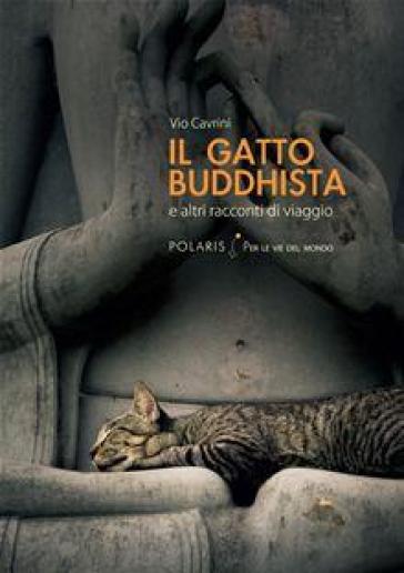 Il gatto buddhista e altri racconti di viaggio - Vio Cavrini  