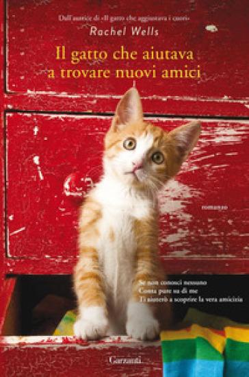 Il gatto che aiutava a trovare nuovi amici - Rachel Wells |