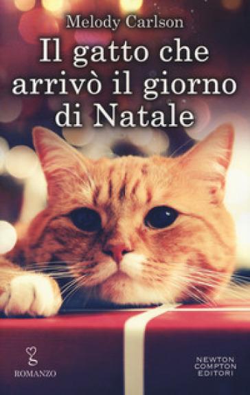 Il gatto che arrivò il giorno di Natale - Melody Carlson |