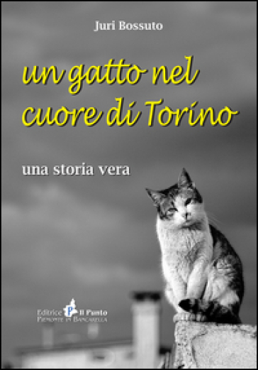 Un gatto nel cuore di Torino. Una storia vera - Juri Bossuto | Kritjur.org