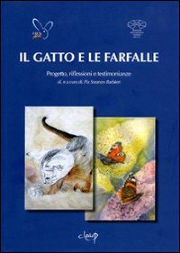 Il gatto e le farfalle. Progetto riflessioni e testimonianze - Pia Soranzo Barbieri |